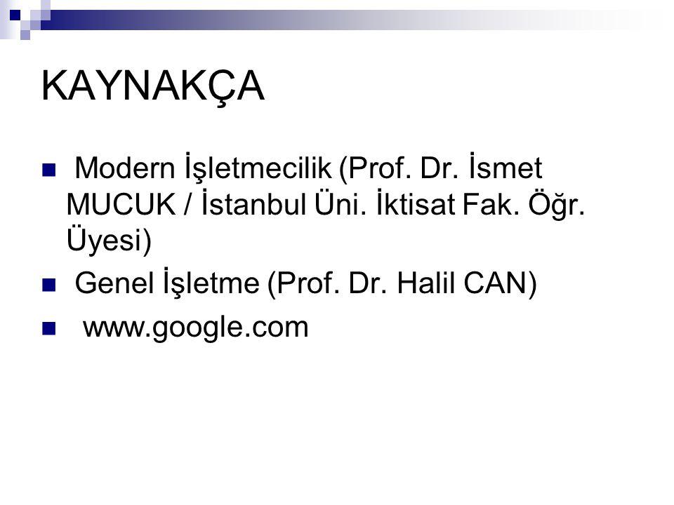 KAYNAKÇA Modern İşletmecilik (Prof. Dr. İsmet MUCUK / İstanbul Üni. İktisat Fak. Öğr. Üyesi) Genel İşletme (Prof. Dr. Halil CAN)