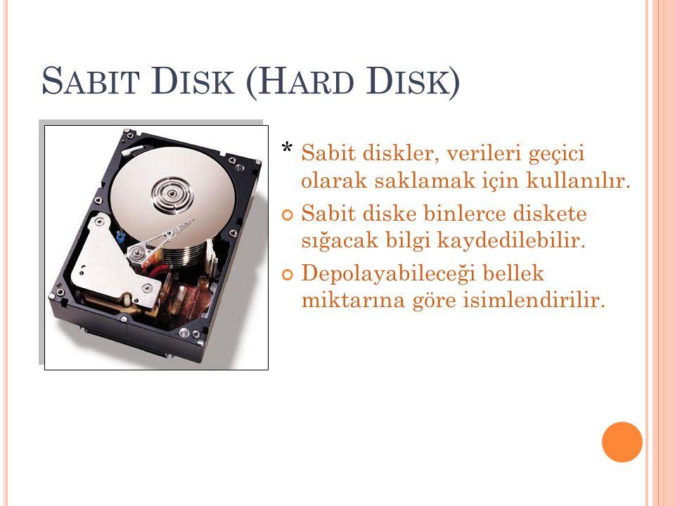 Sabit Disk (Hard Disk) * Sabit diskler, verileri geçici olarak saklamak için kullanılır.