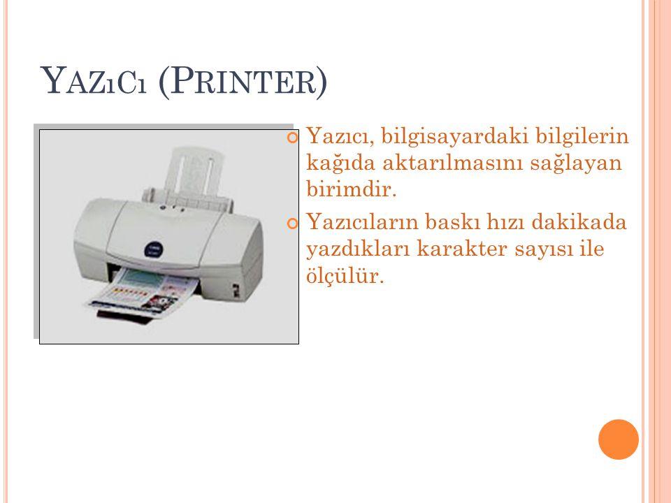 Yazıcı (Printer) Yazıcı, bilgisayardaki bilgilerin kağıda aktarılmasını sağlayan birimdir.