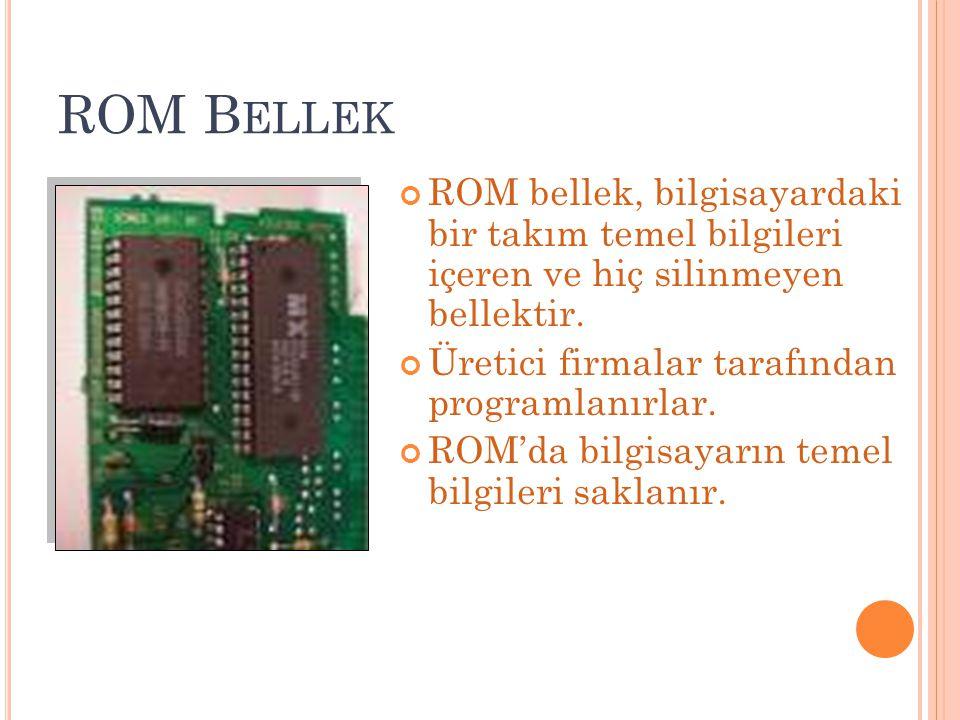 ROM Bellek ROM bellek, bilgisayardaki bir takım temel bilgileri içeren ve hiç silinmeyen bellektir.