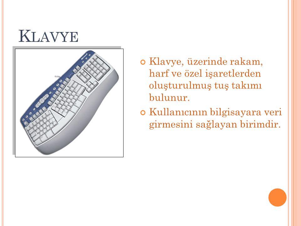 Klavye Klavye, üzerinde rakam, harf ve özel işaretlerden oluşturulmuş tuş takımı bulunur.