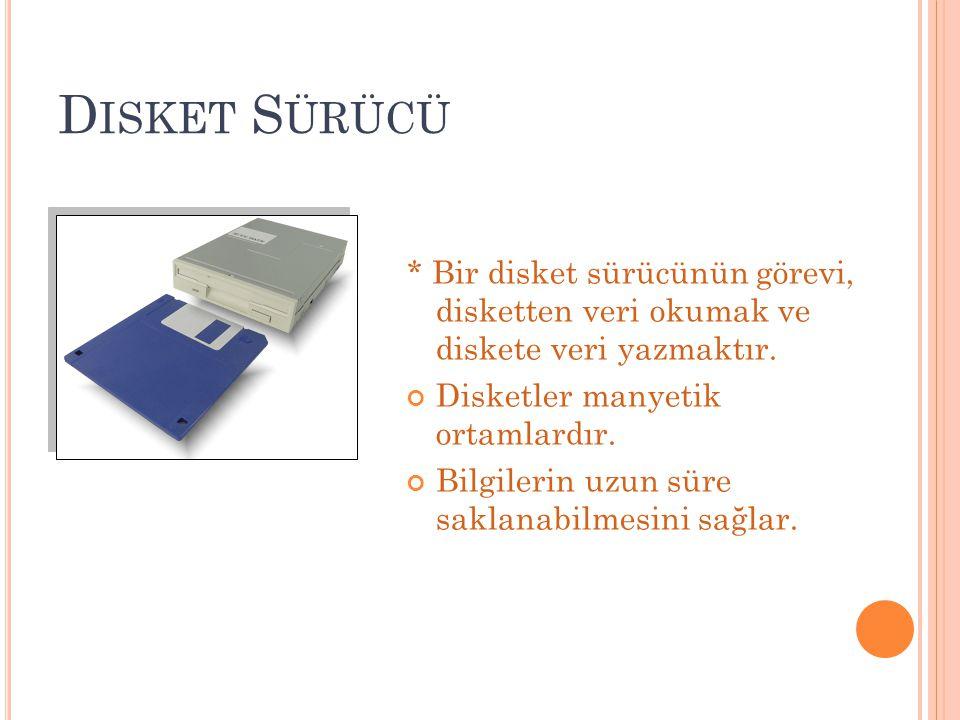 Disket Sürücü * Bir disket sürücünün görevi, disketten veri okumak ve diskete veri yazmaktır. Disketler manyetik ortamlardır.
