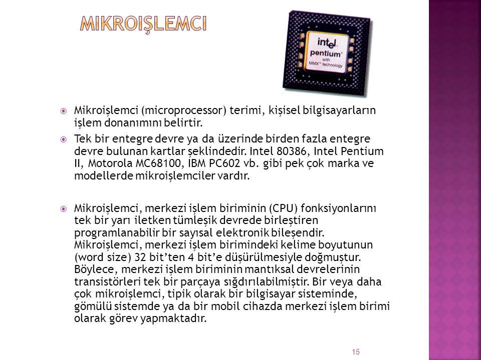 Mikroişlemci Mikroişlemci (microprocessor) terimi, kişisel bilgisayarların işlem donanımını belirtir.