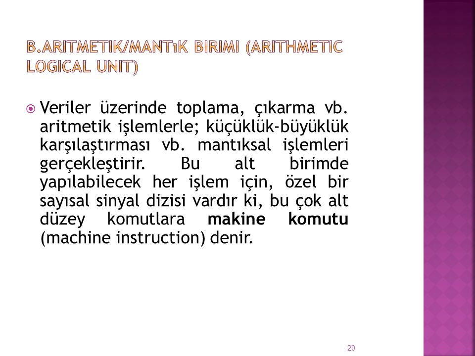 b.Aritmetik/mantık birimi (Arithmetic Logical Unit)