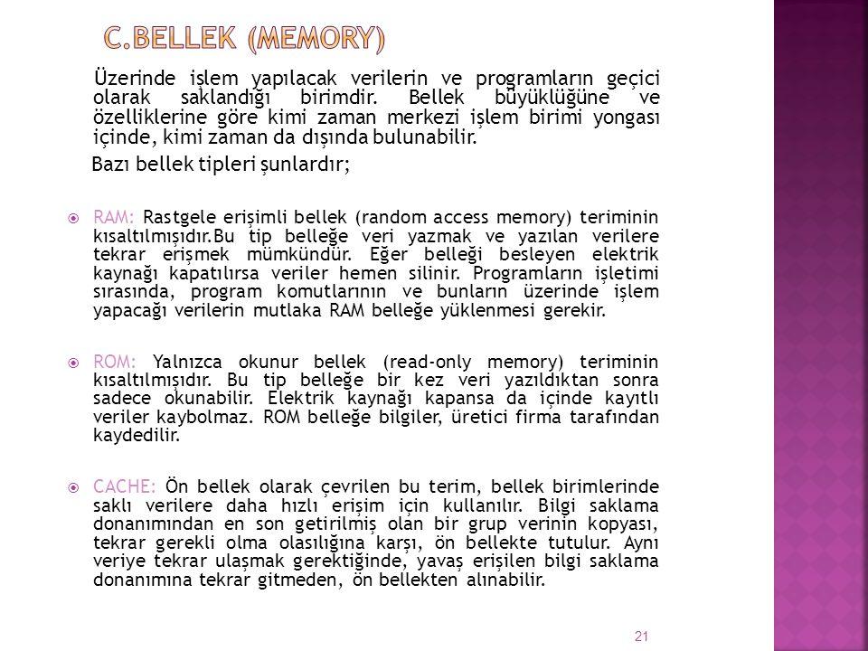 c.Bellek (memory) Bazı bellek tipleri şunlardır;