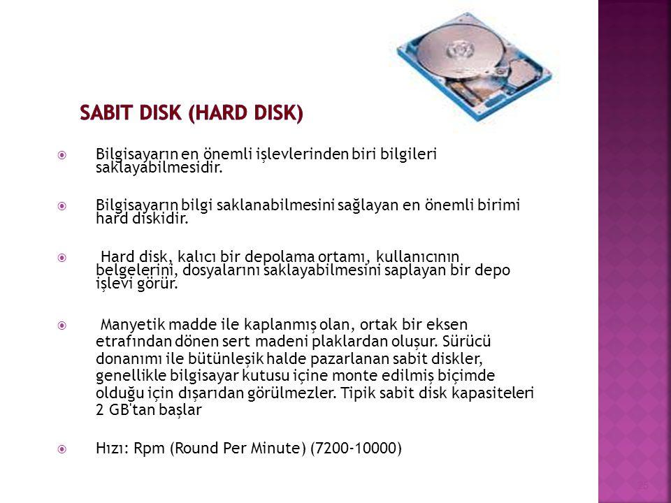 Sabit Disk (Hard Disk) Bilgisayarın en önemli işlevlerinden biri bilgileri saklayabilmesidir.