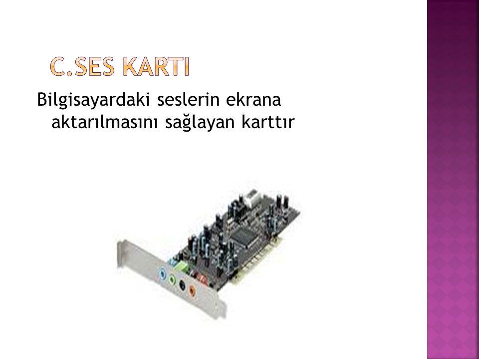 C.SES KARTI Bilgisayardaki seslerin ekrana aktarılmasını sağlayan karttır