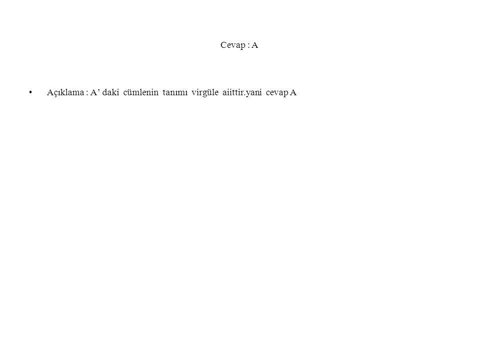 Cevap : A Açıklama : A' daki cümlenin tanımı virgüle aiittir.yani cevap A