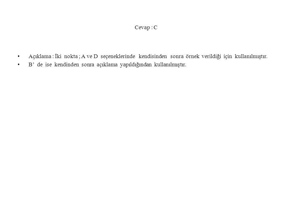 Cevap : C Açıklama : İki nokta ; A ve D seçeneklerinde kendisinden sonra örnek verildiği için kullanılmıştır.