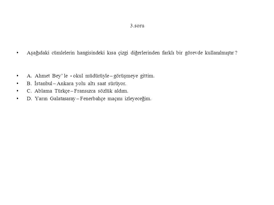 3.soru Aşağıdaki cümlelerin hangisindeki kısa çizgi diğerlerinden farklı bir görevde kullanılmıştır