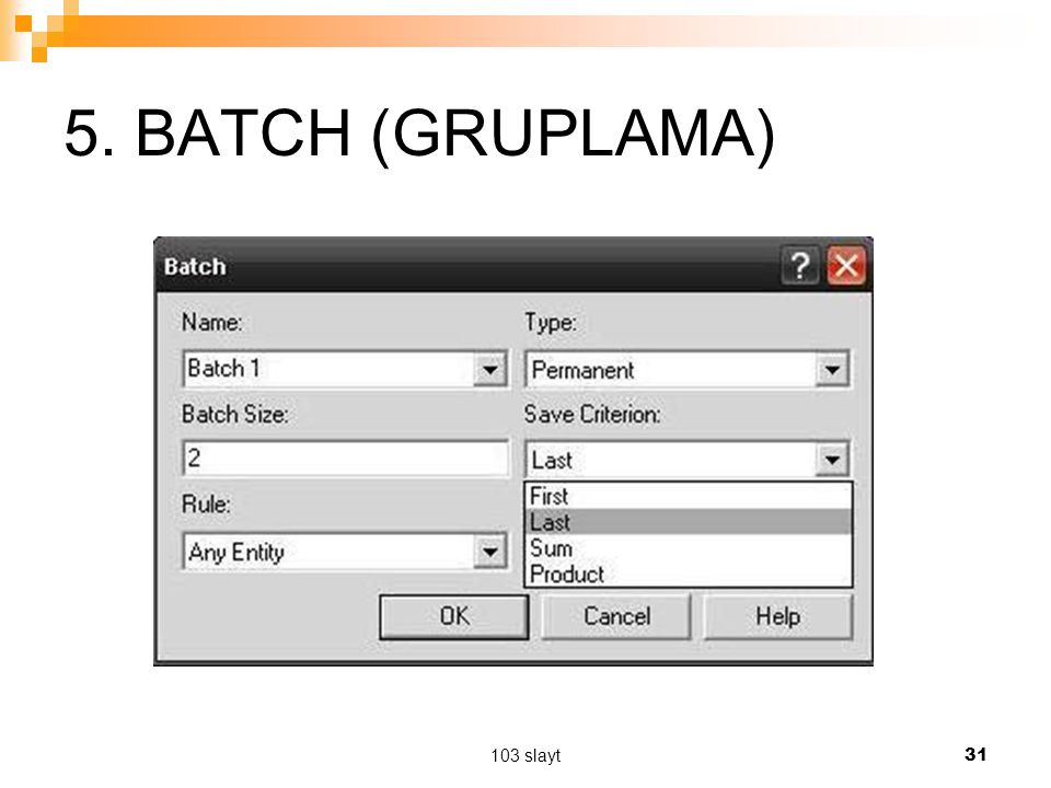 5. BATCH (GRUPLAMA) 103 slayt