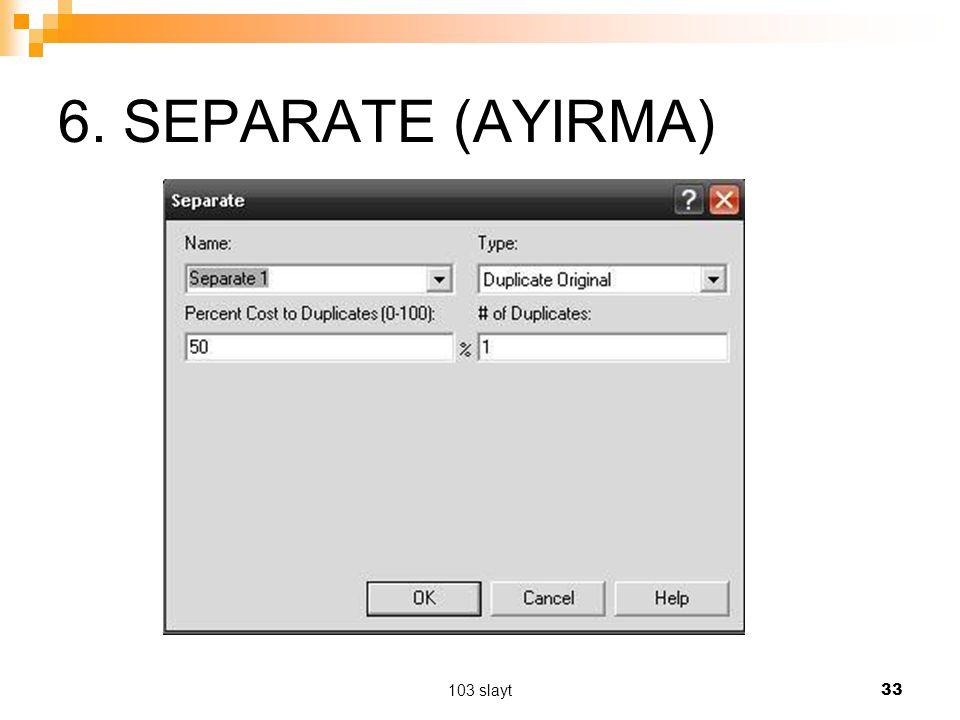 6. SEPARATE (AYIRMA) 103 slayt