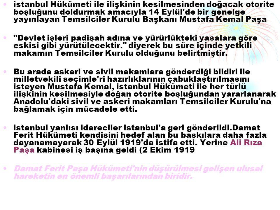 istanbul Hükümeti ile ilişkinin kesilmesinden doğacak otorite boşluğunu doldurmak amacıyla 14 Eylül de bir genelge yayınlayan Temsilciler Kurulu Başkanı Mustafa Kemal Paşa