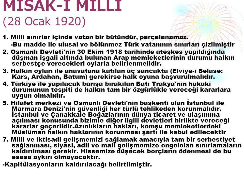 MİSAK-I MİLLİ (28 Ocak 1920) 1. Milli sınırlar içinde vatan bir bütündür, parçalanamaz.