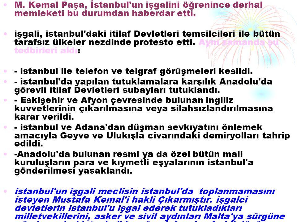 M. Kemal Paşa, İstanbul un işgalini öğrenince derhal memleketi bu durumdan haberdar etti.