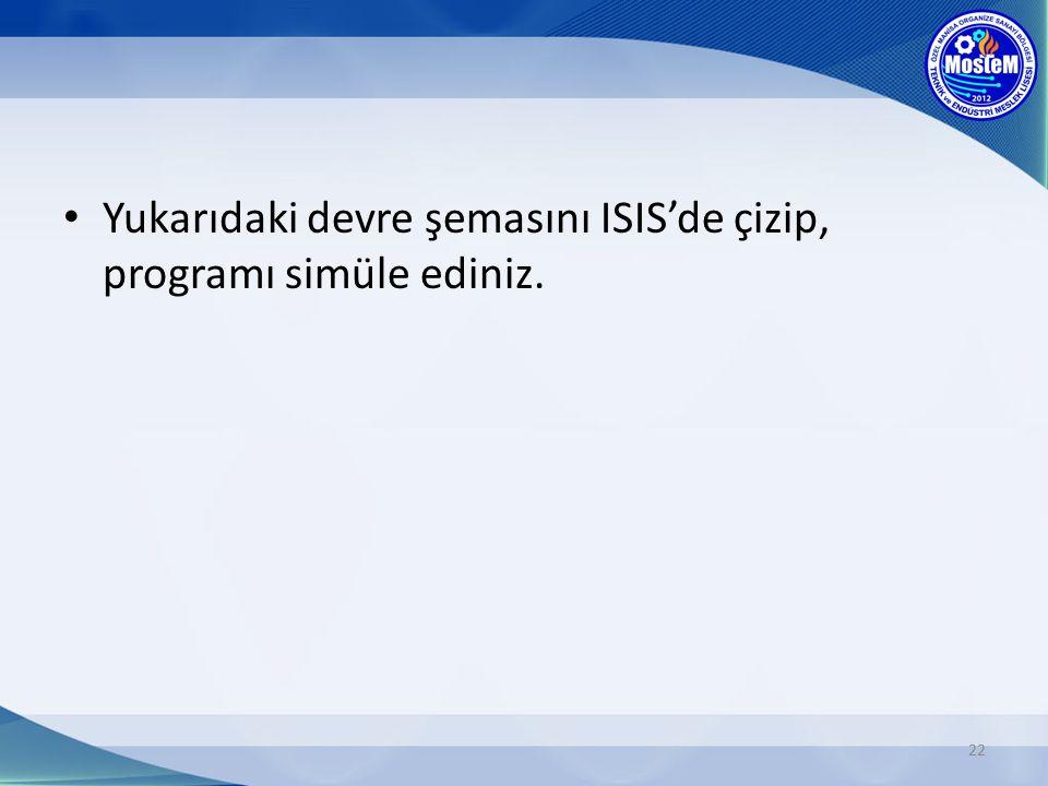 Yukarıdaki devre şemasını ISIS'de çizip, programı simüle ediniz.