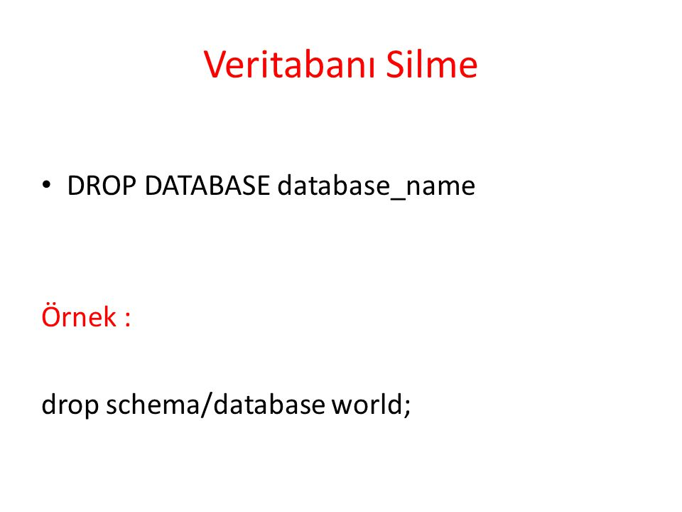Veritabanı Silme DROP DATABASE database_name Örnek :