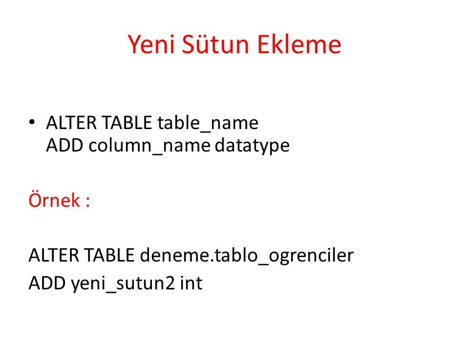 Yeni Sütun Ekleme ALTER TABLE table_name ADD column_name datatype