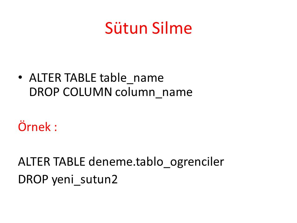 Sütun Silme ALTER TABLE table_name DROP COLUMN column_name Örnek :