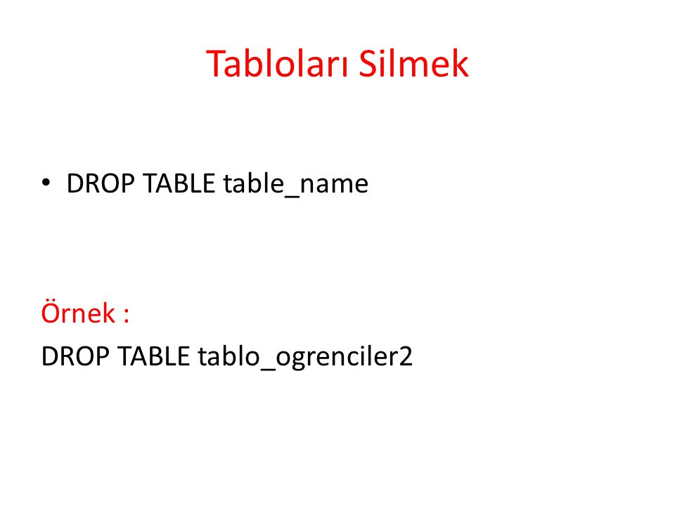 Tabloları Silmek DROP TABLE table_name Örnek :