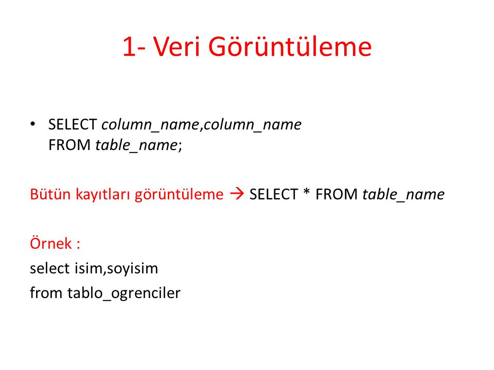 1- Veri Görüntüleme SELECT column_name,column_name FROM table_name;