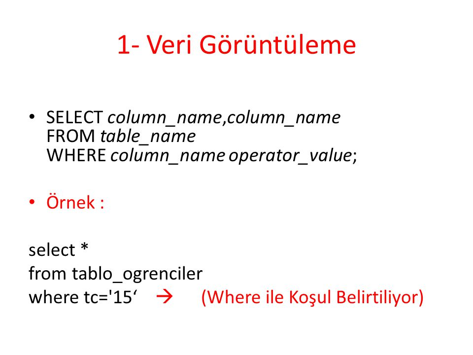 1- Veri Görüntüleme SELECT column_name,column_name FROM table_name WHERE column_name operator_value;