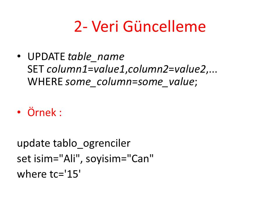 2- Veri Güncelleme UPDATE table_name SET column1=value1,column2=value2,... WHERE some_column=some_value;