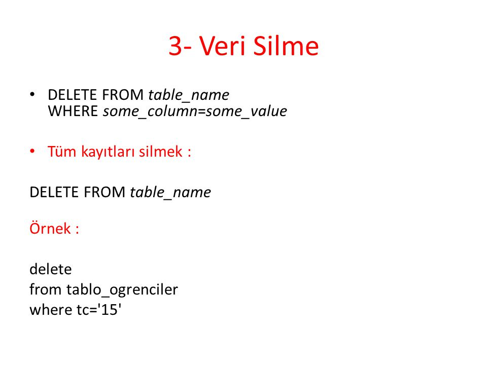 3- Veri Silme DELETE FROM table_name WHERE some_column=some_value