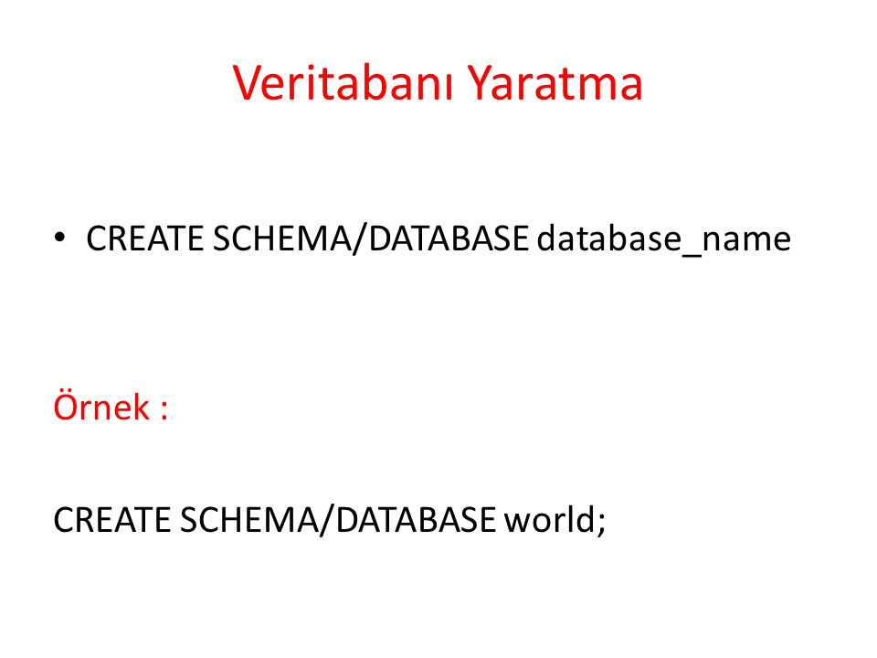 Veritabanı Yaratma CREATE SCHEMA/DATABASE database_name Örnek :