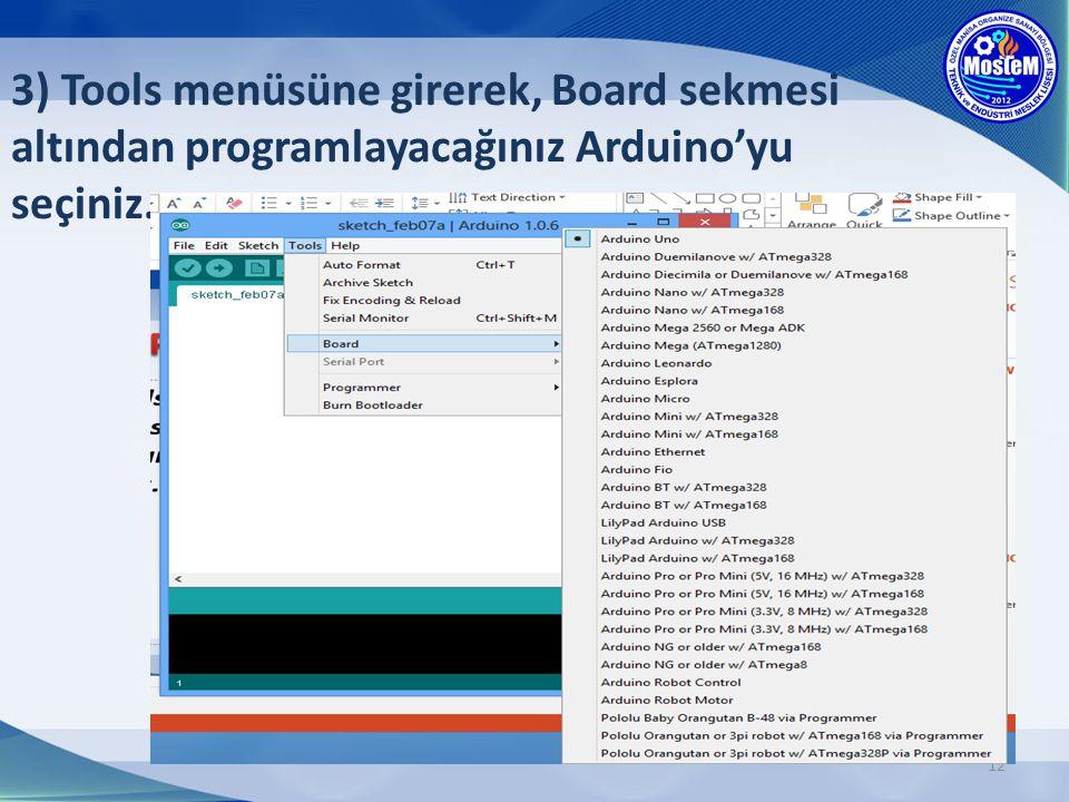 3) Tools menüsüne girerek, Board sekmesi altından programlayacağınız Arduino'yu seçiniz.