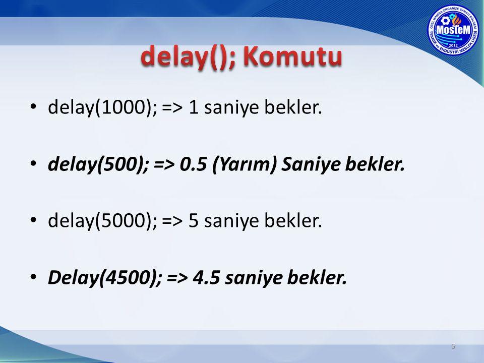 delay(); Komutu delay(1000); => 1 saniye bekler.