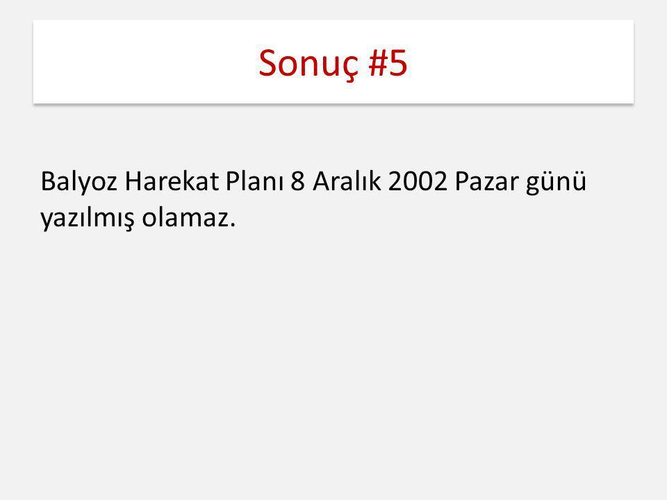 Sonuç #5 Balyoz Harekat Planı 8 Aralık 2002 Pazar günü yazılmış olamaz.