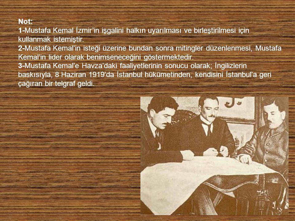 Not: 1-Mustafa Kemal İzmir'in işgalini halkın uyarılması ve birleştirilmesi için kullanmak istemiştir.