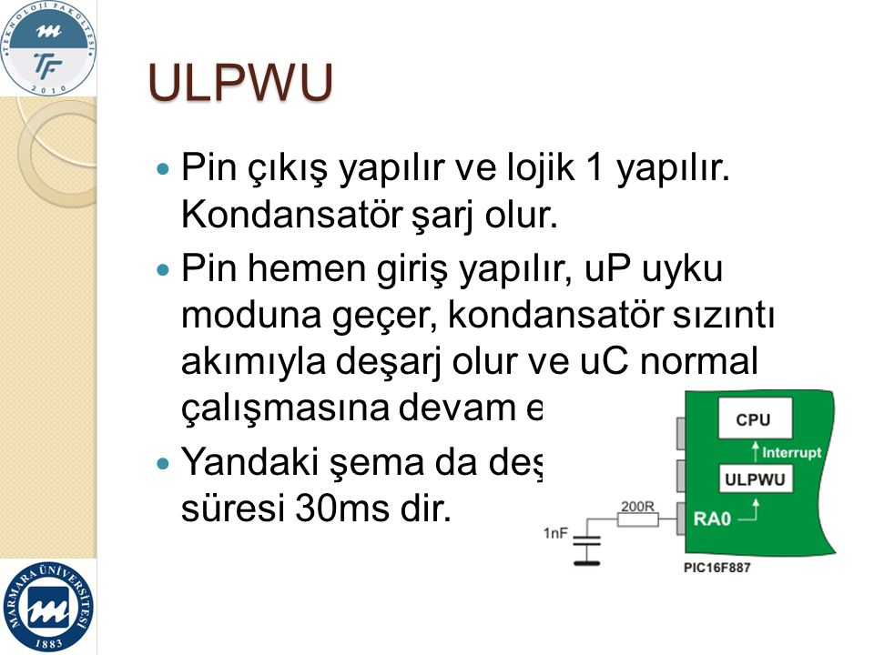 ULPWU Pin çıkış yapılır ve lojik 1 yapılır. Kondansatör şarj olur.
