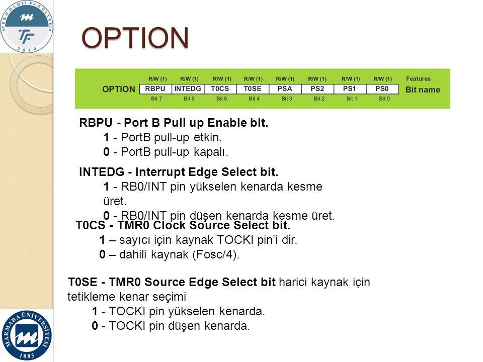 OPTION RBPU - Port B Pull up Enable bit. 1 - PortB pull-up etkin.
