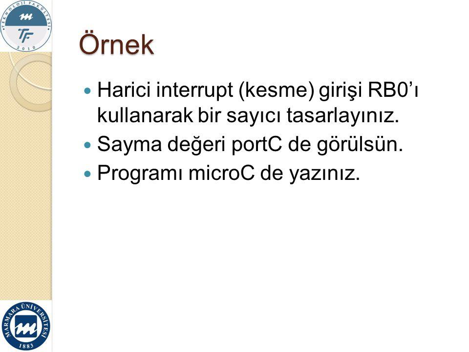 Örnek Harici interrupt (kesme) girişi RB0'ı kullanarak bir sayıcı tasarlayınız. Sayma değeri portC de görülsün.