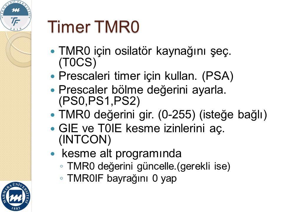 Timer TMR0 TMR0 için osilatör kaynağını şeç. (T0CS)