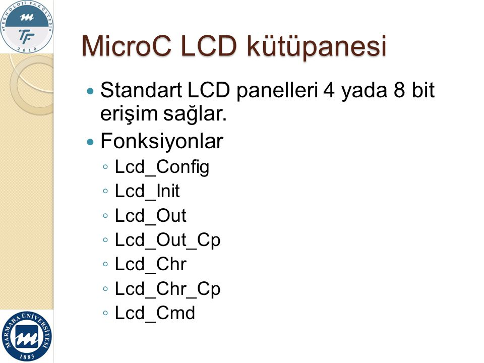 MicroC LCD kütüpanesi Standart LCD panelleri 4 yada 8 bit erişim sağlar. Fonksiyonlar. Lcd_Config.