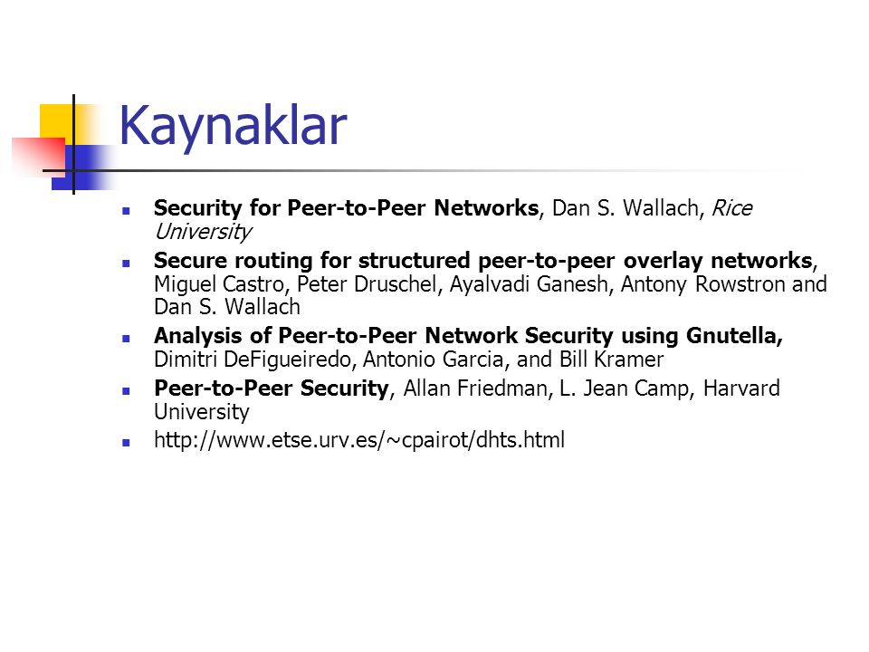 Kaynaklar Security for Peer-to-Peer Networks, Dan S. Wallach, Rice University.