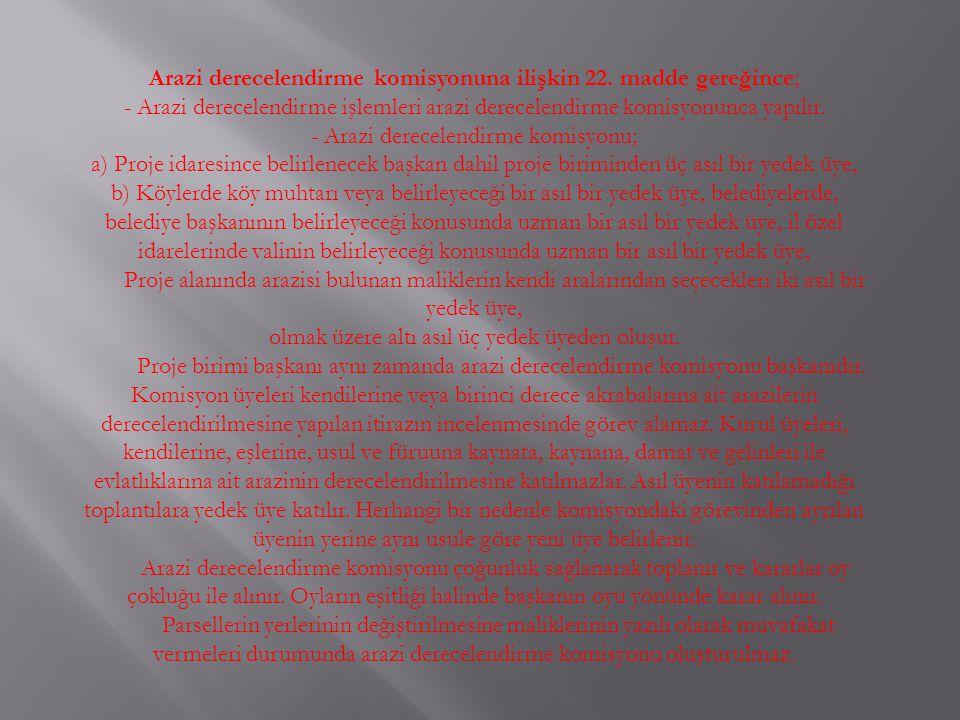 Arazi derecelendirme komisyonuna ilişkin 22. madde gereğince;