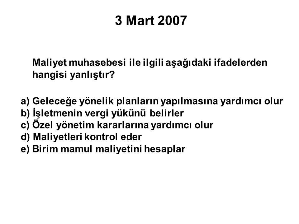 3 Mart 2007 Maliyet muhasebesi ile ilgili aşağıdaki ifadelerden