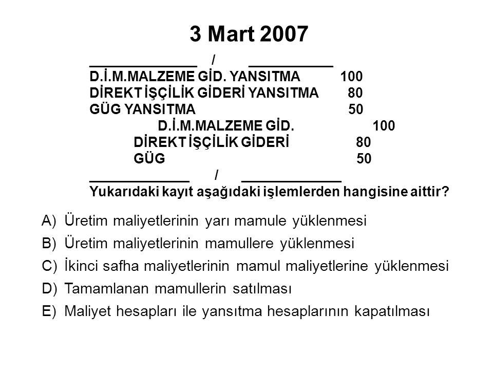 3 Mart 2007 Üretim maliyetlerinin yarı mamule yüklenmesi