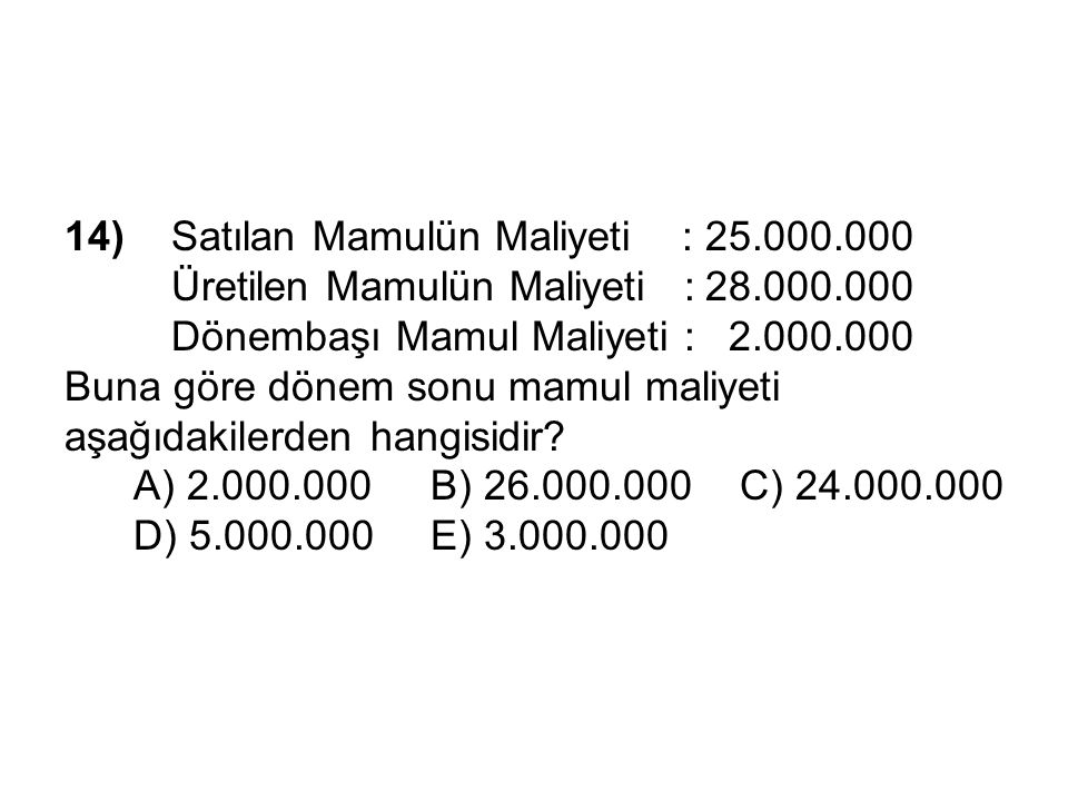 14). Satılan Mamulün Maliyeti :. 25. 000. 000