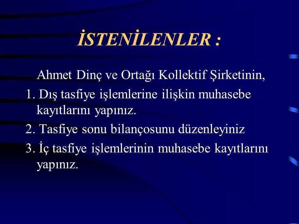 İSTENİLENLER : Ahmet Dinç ve Ortağı Kollektif Şirketinin,