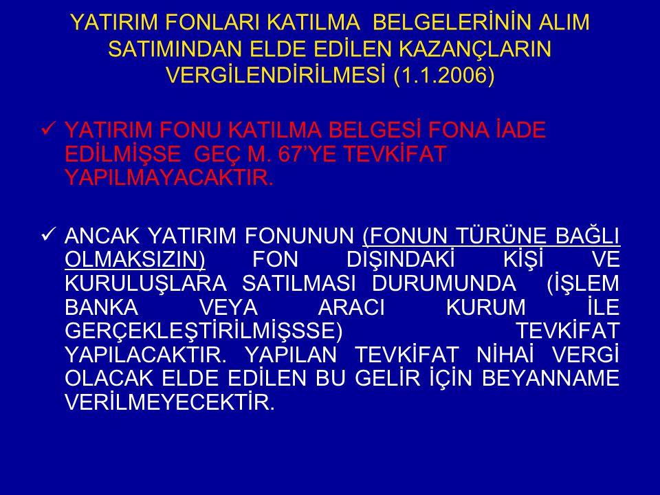 YATIRIM FONLARI KATILMA BELGELERİNİN ALIM SATIMINDAN ELDE EDİLEN KAZANÇLARIN VERGİLENDİRİLMESİ (1.1.2006)