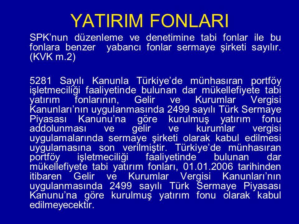 YATIRIM FONLARI SPK'nun düzenleme ve denetimine tabi fonlar ile bu fonlara benzer yabancı fonlar sermaye şirketi sayılır. (KVK m.2)