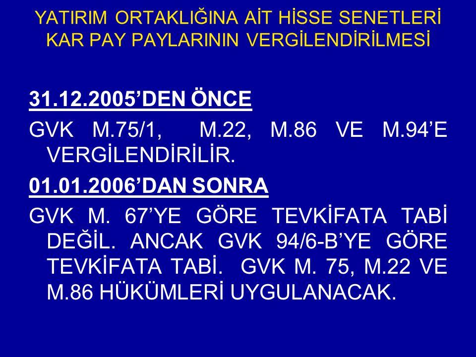 GVK M.75/1, M.22, M.86 VE M.94'E VERGİLENDİRİLİR. 01.01.2006'DAN SONRA