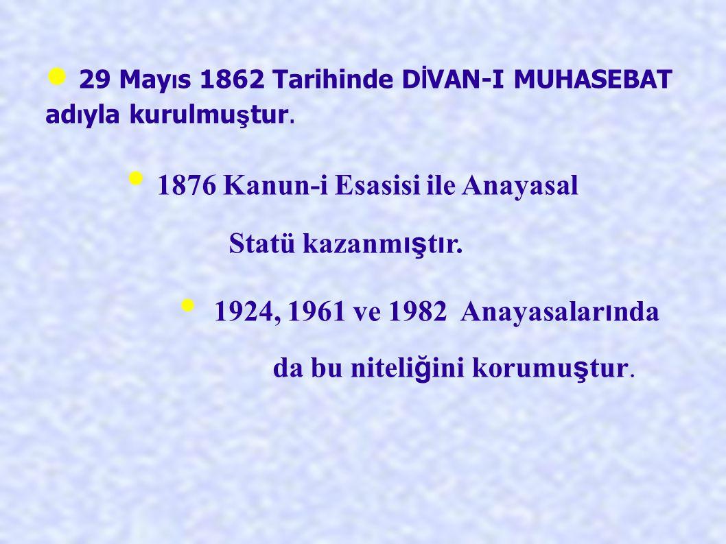 • 29 Mayıs 1862 Tarihinde DİVAN-I MUHASEBAT adıyla kurulmuştur.