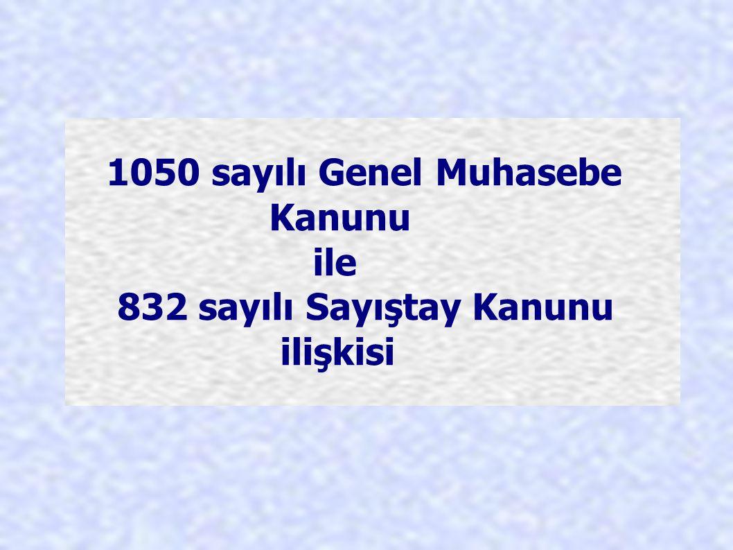 1050 sayılı Genel Muhasebe Kanunu ile 832 sayılı Sayıştay Kanunu ilişkisi
