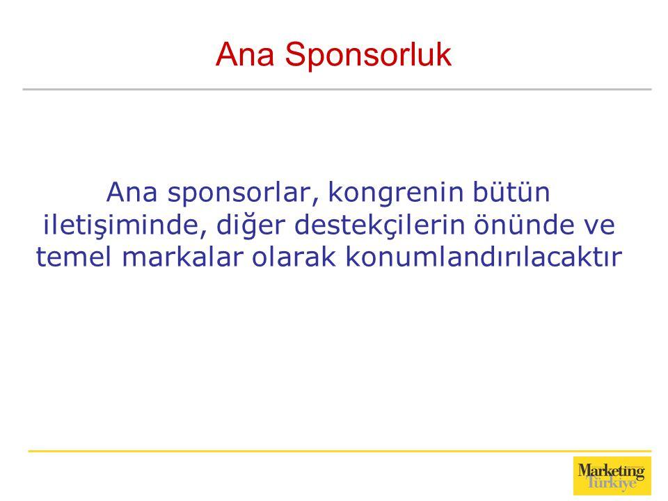 Ana Sponsorluk Ana sponsorlar, kongrenin bütün iletişiminde, diğer destekçilerin önünde ve temel markalar olarak konumlandırılacaktır.